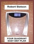 Four Quadrant Easy Diet Plan ebook by Robert Stetson