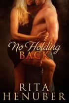 No Holding Back - How Honey and Jack from Point of No Return met. ebook by Rita Henuber