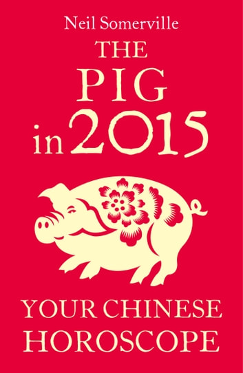 ea71a6e08 The Pig in 2015: Your Chinese Horoscope eBook by Neil Somerville ...