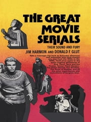 Great Movie Serials Cb - Great Movie Serial ebook by Jim Harmon,Donald F. Glut