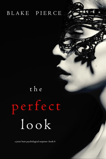 The Perfect Look (A Jessie Hunt Psychological Suspense Thriller—Book Six) ebook by Blake Pierce