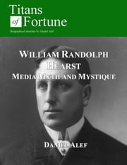William Randolph Hearst: Media Myth and Mystique ebook by Daniel Alef
