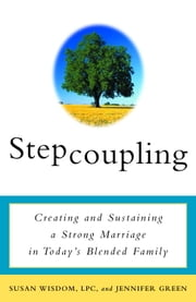 Stepcoupling - Creating and Sustaining a Strong Marriage in Today's Blended Family ebook by Susan Wisdom, Jennifer Green