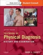 Textbook of Physical Diagnosis E-Book - History and Examination ebook by Mark H. Swartz, MD, FACP