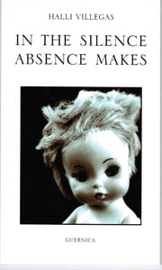 IN THE SILENCE ABSENCE MAKES ebook by Halli Villegas