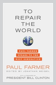 To Repair the World - Paul Farmer Speaks to the Next Generation ebook by Paul Farmer,Jonathan L. Weigel