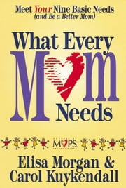 What Every Mom Needs ebook by Elisa Morgan,Carol Kuykendall