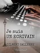 Je suis un écrivain ebook by Gilbert Gallerne