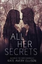 All Her Secrets ebook by Kate Avery Ellison