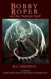 Bobby Roper and the Nemesis Staff ebook by RA Tidgwell