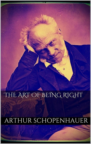The Art of Being Right ebook by Arthur Schopenhauer