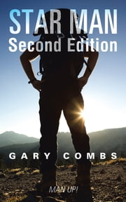 Star Man Second Edition - Man Up ! ebook by Gary Combs
