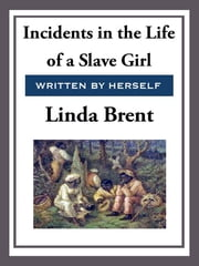 Incidents in the Life of a Slave Girl ebook by Linda Brent