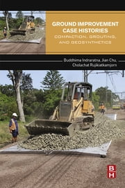 Ground Improvement Case Histories - Compaction, Grouting and Geosynthetics ebook by Buddhima Indraratna,Jian Chu,Cholachat Rujikiatkamjorn