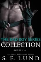 The Bad Boy Series Collection - The Bad Boy Series, #5 ebook by S. E. Lund