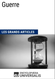 Guerre - Les Grands Articles d'Universalis ebook by Encyclopaedia Universalis