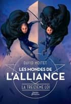 Les Mondes de l'Alliance, La Treizième Loi - Tome 3 ebook by David Moitet