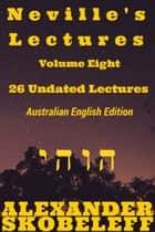 Neville's Lectures, Volume Eight, 26 Undated Lectures, Australian English Edition ebook by Alexander Skobeleff