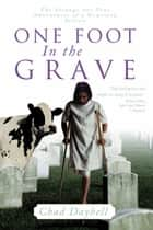One Foot in the Grave ebook by Chad Daybell