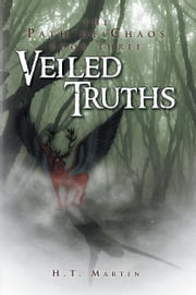 Veiled Truths - The Path of Chaos: Book Three ebook by H. T. Martin