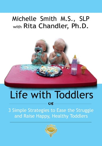 Life With Toddlers: 3 simple strategies to ease the struggle and raise happy, healthy toddlers ebook by Michelle Smith