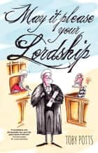 May It Please Your Lordship ebook by Toby Potts