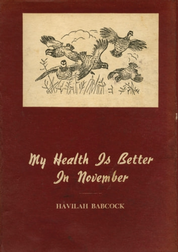 My Health is Better in November - Thirty-Five Stories of Hunting and Fishing in the South ebook by Havilah Babcock