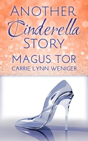Another Cinderella Story - Storyteller Cosmetics, #2 ebook by Magus Tor,Carrie Lynn Weniger