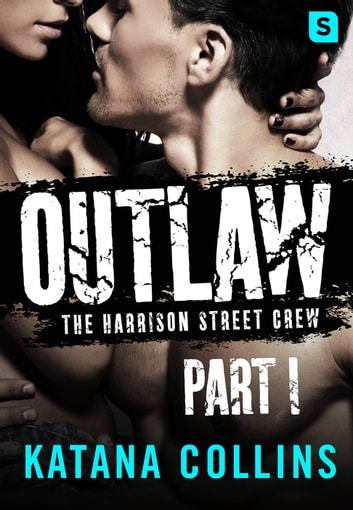 Outlaw: Part 1 - The Harrison Street Crew ebook by Katana Collins