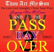 Thou Art My Son. Part Three. WW3 and the Passover Day. ebook by Gregory Alan McKown