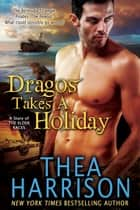 Dragos Takes A Holiday - A Story of the Elder Races ebook by Thea Harrison