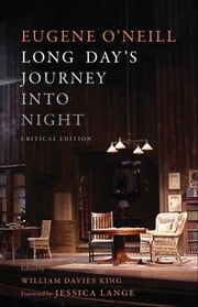 Long Day's Journey Into Night - Critical Edition ebook by Eugene O'Neill,Mr. William Davies King,Jessica Lange