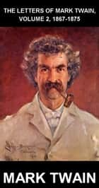 The Letters Of Mark Twain, Volume 2, 1867-1875 [con Glosario en Español] ebook by Mark Twain, Eternity Ebooks