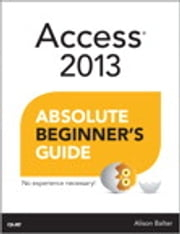 Access 2013 Absolute Beginner's Guide ebook by Alison Balter