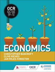OCR GCSE (9-1) Economics ebook by Clive Riches, Christopher Bancroft, Jan Miles-Kingston