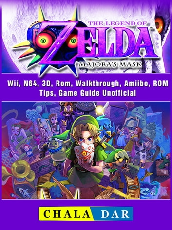 The Legend of Zelda Majoras Mask, Wii, N64, 3D, Rom, Walkthrough, Amiibo,  ROM, Tips, Game Guide Unofficial