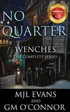 No Quarter: Wenches - The Complete Series ebook by MJL Evans, GM O'Connor
