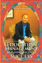 Education Management: Building Student Success ebook by Karma M. Chukdong B.Ed. M.A. M.Ed.