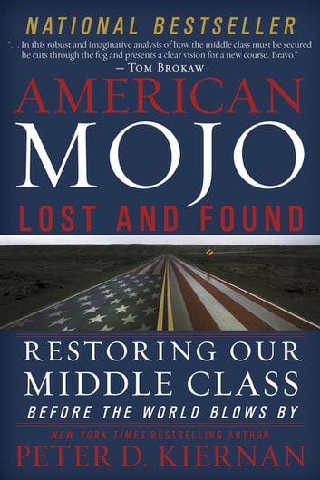 American Mojo: Lost and Found - Restoring our Middle Class Before the World Blows By ebook by Peter D. Kiernan
