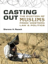 Casting Out - The Eviction of Muslims from Western Law and Politics ebook by Sherene Razack