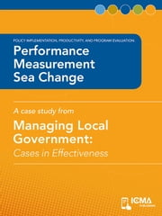 Performance Measurement Sea Change: Cases in Effectiveness: Policy Implementation, Productivity, and Program Evaluation ebook by Kathryn  Kloby,Charldean  Newell