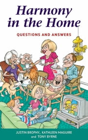 Harmony in the Home: Questions and Answers ebook by Justin Brophy,Kathleen Maguire,Tony Byrne