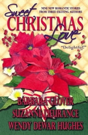 Sweet Christmas Love ebook by Wendy Dewar Hughes,Barbara Glover,Suzanne Lieurance