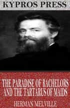 The Paradise of Bachelors and the Tartarus of Maids ebook by