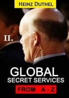 Worldwide Secret Service and Intelligence Agencies II - That delivers unforgettable customer service Tome II of III ebook by Heinz Duthel