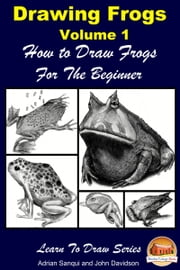 Drawing Frogs Volume 2: How to Draw Frogs For the Beginner ebook by Adrian Sanqui,John Davidson