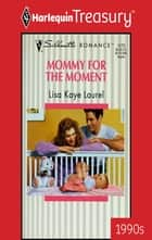 Mommy for the Moment ebook by Lisa Kaye Laurel