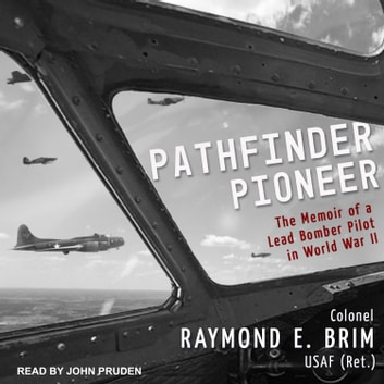 Pathfinder Pioneer - The Memoir of a Lead Bomber Pilot in World War II audiobook by Raymond E. Brim