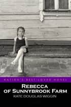 Rebecca of Sunnybrook Farm ebook by Wiggin, Kate Douglas
