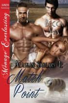 Alaskan Sabears 4: Match Point ebook by Becca Van